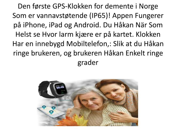 Den første GPS-Klokken for demente i Norge Som er vannavstøtende (IP65)! Appen Fungerer på iPhone, iPad og Android. Du Håkan När Som Helst se Hvor larm kjære er på kartet. Klokken Har en innebygd Mobiltelefon,: Slik at du Håkan ringe brukeren, og brukeren Håkan Enkelt ringe grader