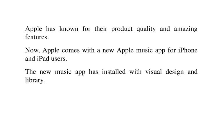 Apple has known for their product quality and amazing features.