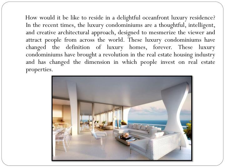 How would it be like to reside in a delightful oceanfront luxury residence? In the recent times,...