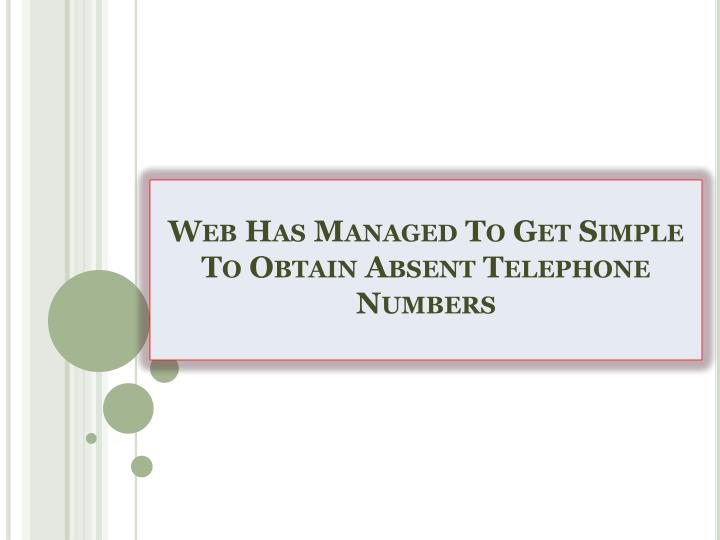 Web has managed to get simple to obtain absent telephone numbers