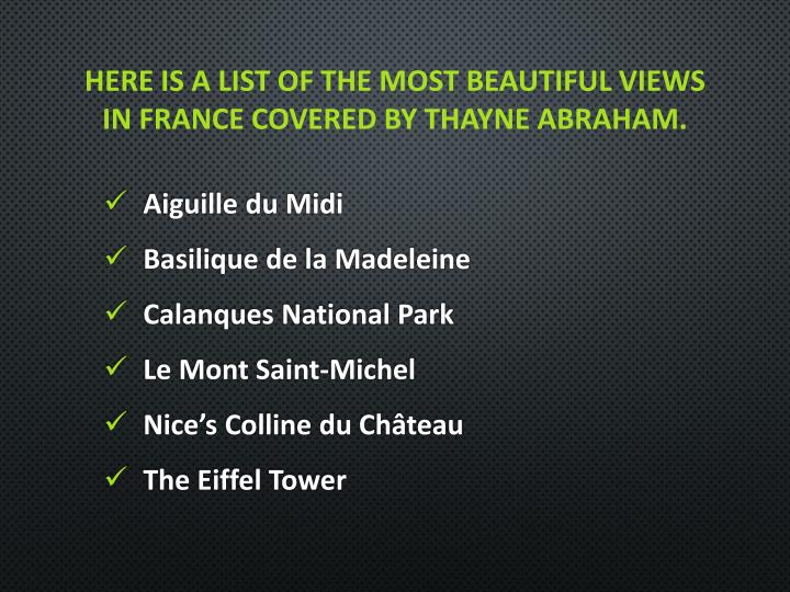 Here is a list of the most beautiful views in france covered by Thayne Abraham.