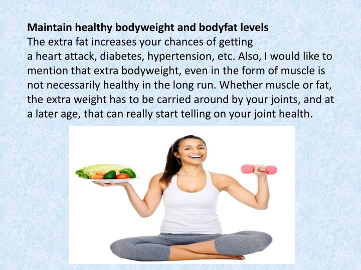 Maintain healthy bodyweight and