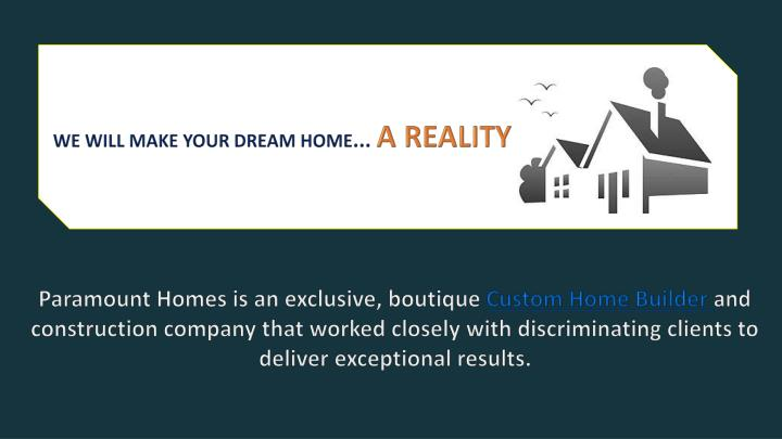 WE WILL MAKE YOUR DREAM HOME