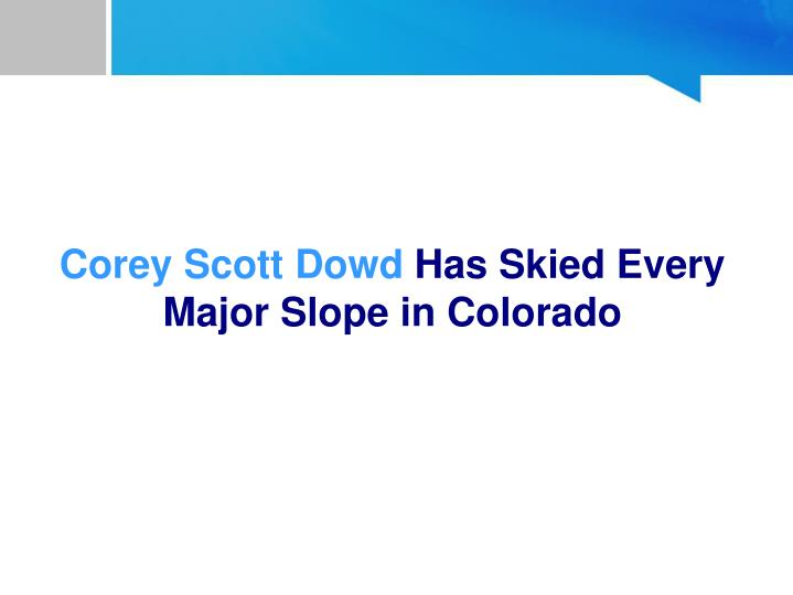 corey scott dowd has skied every major slope in colorado