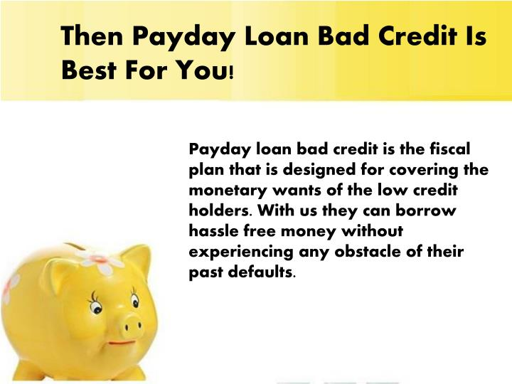 Then Payday Loan Bad Credit Is Best For You!
