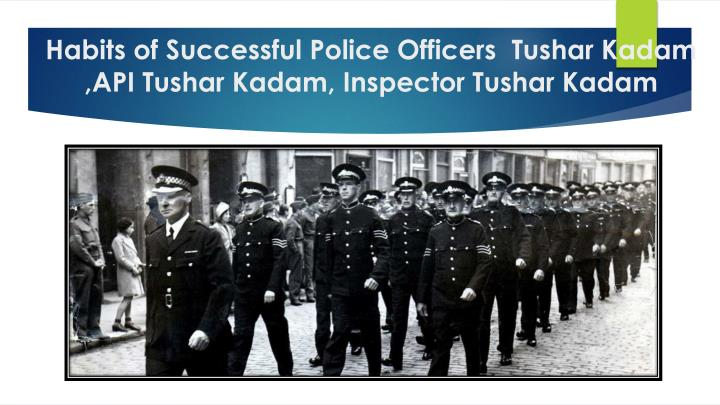 Habits of successful p olice officers tushar kadam api tushar kadam inspector tushar kadam
