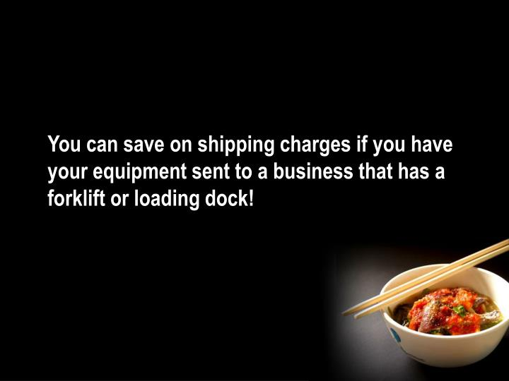 You can save on shipping charges if you have