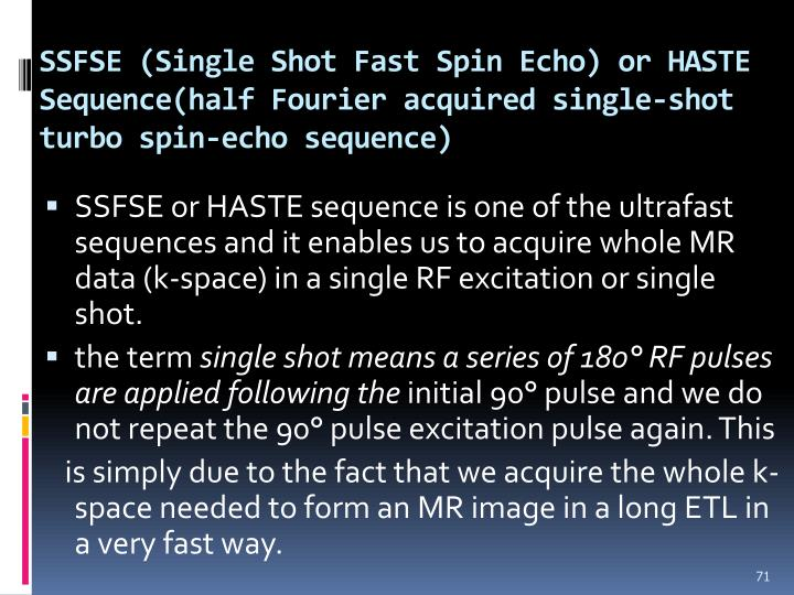 SSFSE (Single Shot Fast Spin Echo) or HASTE Sequence(half Fourier acquired single-shot turbo spin-echo sequence)