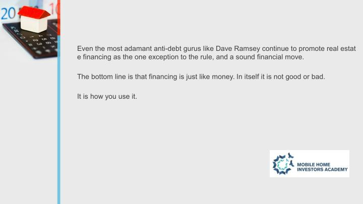 Even the most adamant anti-debt gurus like Dave Ramsey continue to promote real estat