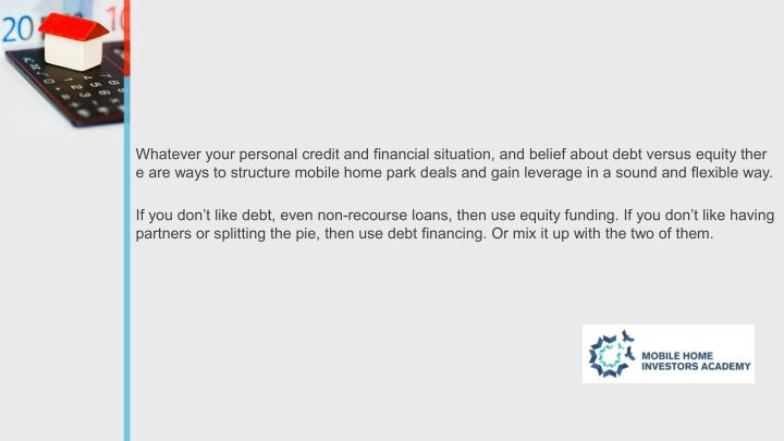 Whatever your personal credit and financial situation, and belief about debt versus equity ther