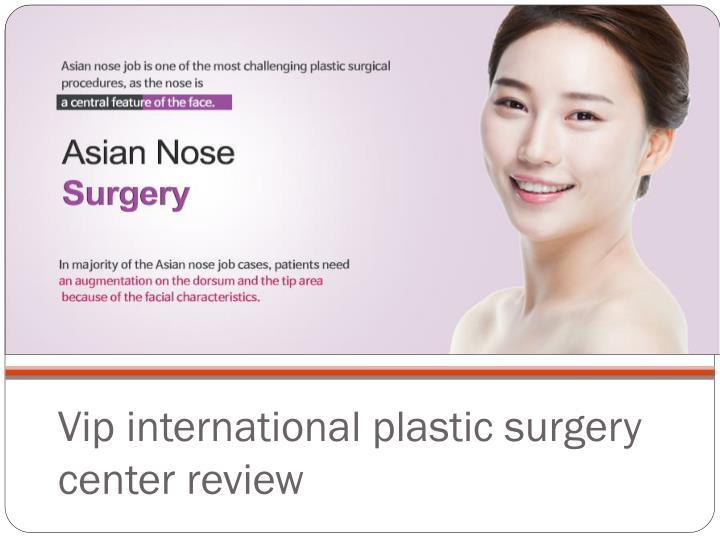 Vip international plastic surgery center review