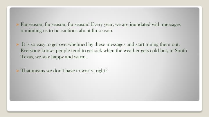 Flu season, flu season, flu season! Every year, we are inundated with messages reminding us to be ca...