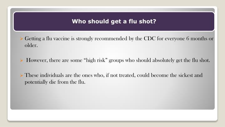 Getting a flu vaccine is strongly recommended by the CDC for everyone 6 months or older