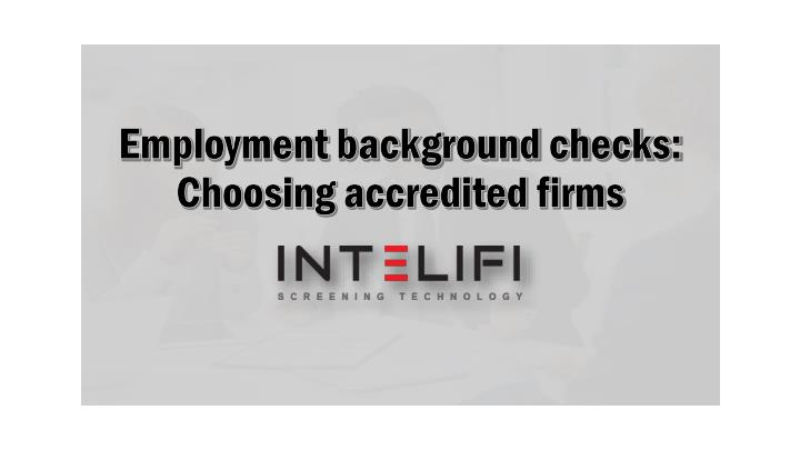 Employment background checks choosing accredited firms