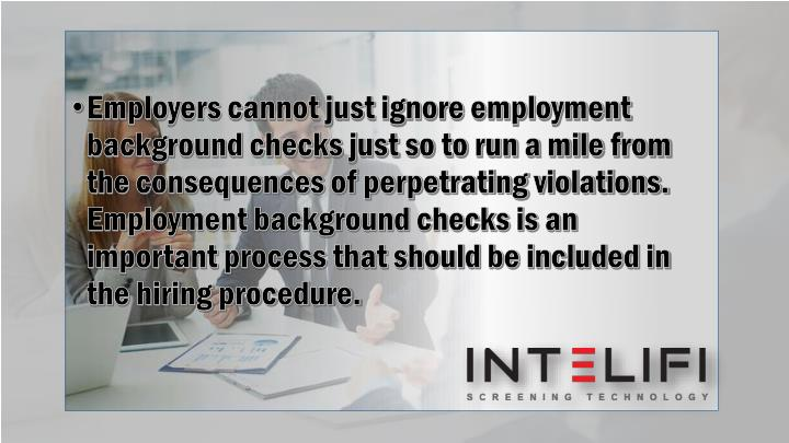 Employers cannot just ignore employment background checks just so to run a mile from the consequence...