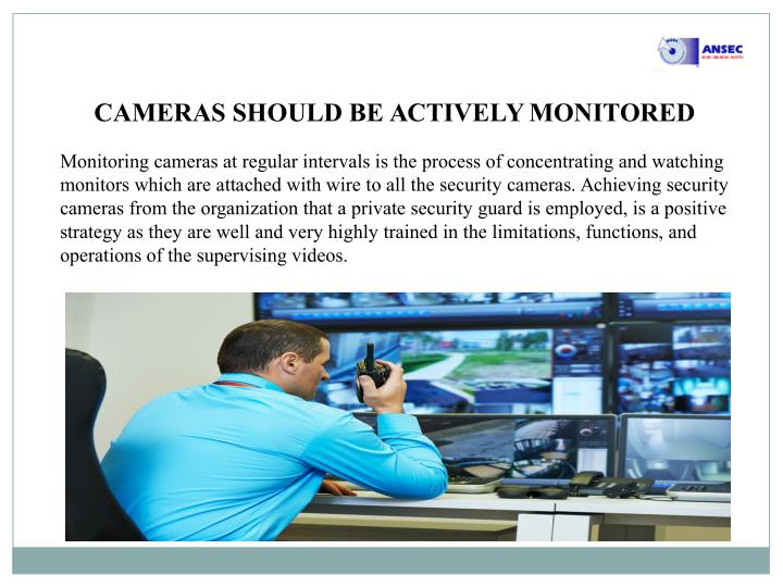 CAMERAS SHOULD BE ACTIVELY MONITORED