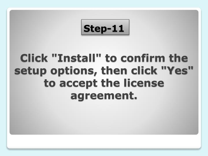 "Click ""Install"" to confirm the setup options, then click ""Yes"" to accept the license agreement."