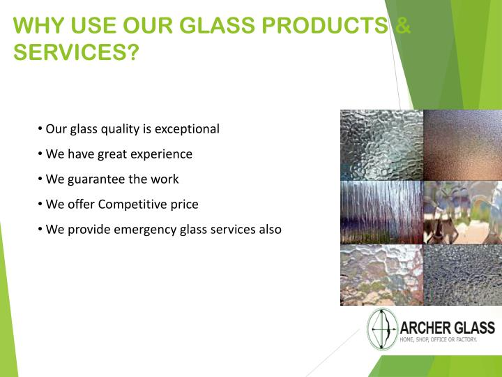 WHY USE OUR GLASS PRODUCTS &  SERVICES?