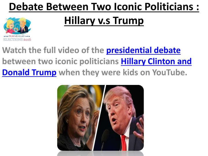 Debate between two iconic politicians hillary v s trump