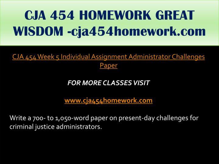 CJA 454 HOMEWORK GREAT WISDOM -cja454homework.com