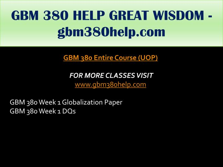 GBM 380 HELP GREAT WISDOM - gbm380help.com