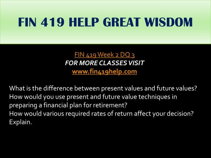 FIN 419 HELP GREAT WISDOM