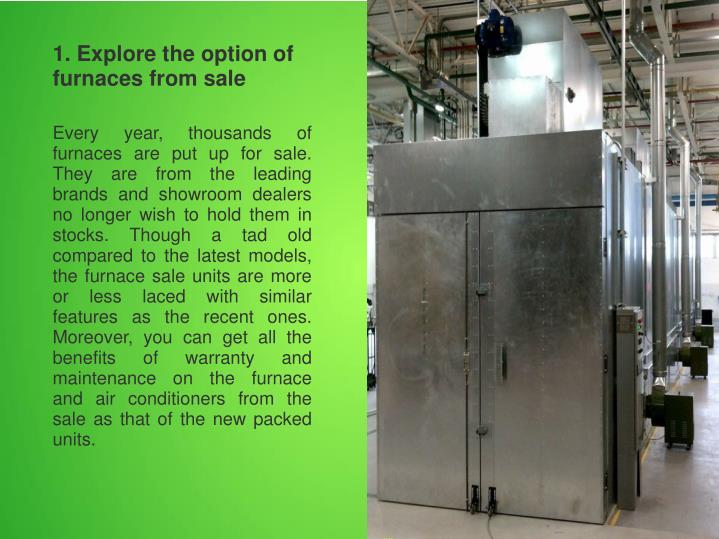 1. Explore the option of furnaces from sale