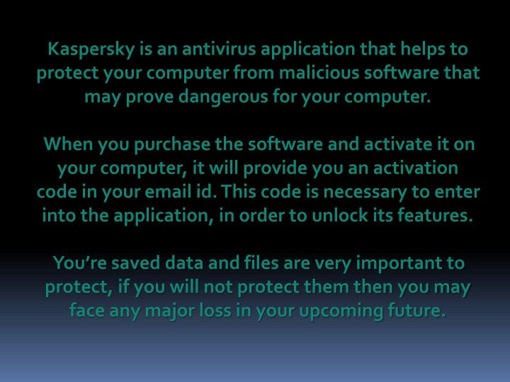 Kaspersky is an antivirus application that helps to protect your computer from malicious software th...