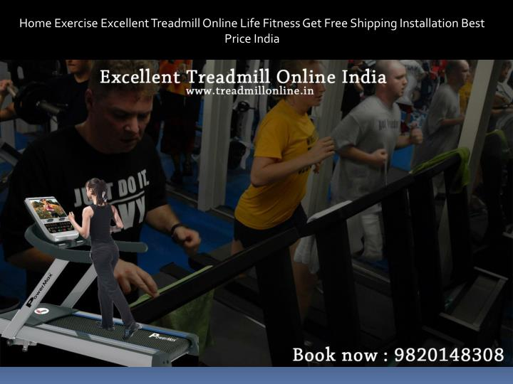 Home Exercise Excellent Treadmill Online Life Fitness Get Free Shipping Installation Best Price Indi...