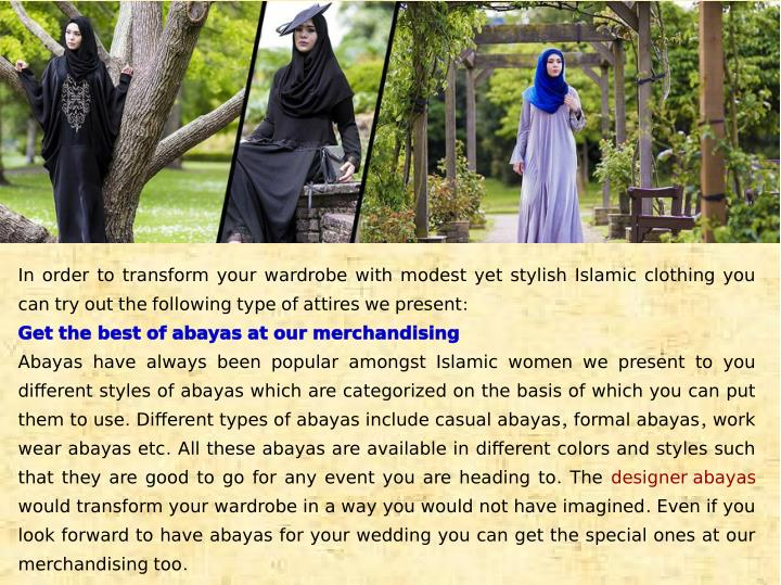 In order to transform your wardrobe with modest yet stylish Islamic clothing you