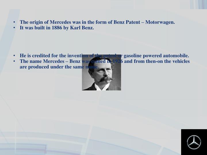 The origin of Mercedes was in the form of Benz Patent – Motorwagen.
