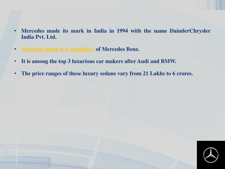 Mercedes made its mark in India in 1994 with the name DaimlerChrysler India Pvt. Ltd.