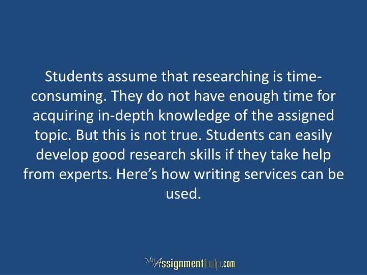 Students assume that researching is time-consuming. They do not have enough time for acquiring in-depth knowledge of the assigned topic. But this is not true. Students can easily develop good research skills if they take help from experts. Here's how writing services can be used.