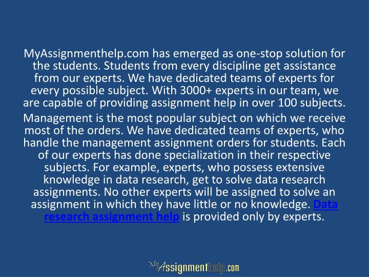 MyAssignmenthelp.com has emerged as one-stop solution for the students. Students from every discipline get assistance from our experts. We have dedicated teams of experts for every possible subject. With 3000+ experts in our team, we are capable of providing assignment help in over 100 subjects.
