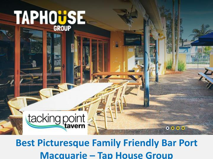 Best Picturesque Family Friendly Bar Port Macquarie – Tap House Group