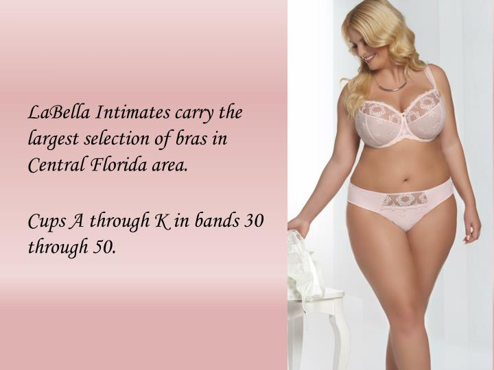 LaBella Intimates carry the largest selection of bras in Central Florida area.