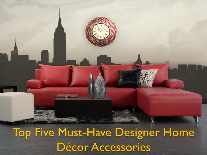 Top five must have designer home d cor accessories