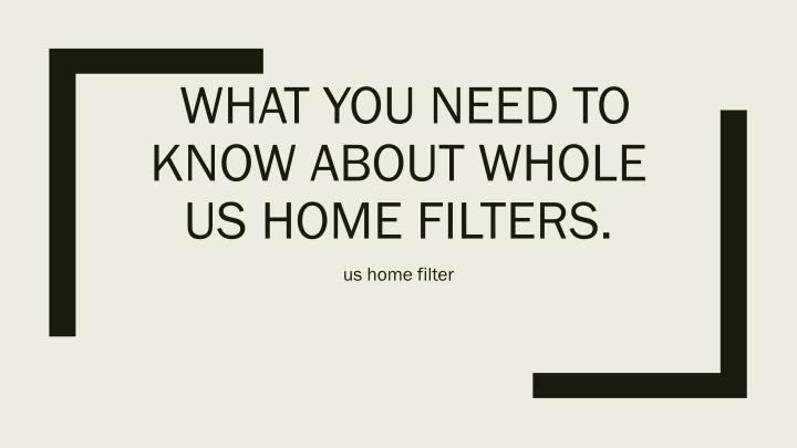 What you need to know about whole us home filters