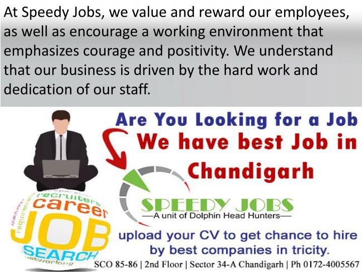 At Speedy Jobs, we value and reward our employees, as well as encourage a working environment that e...