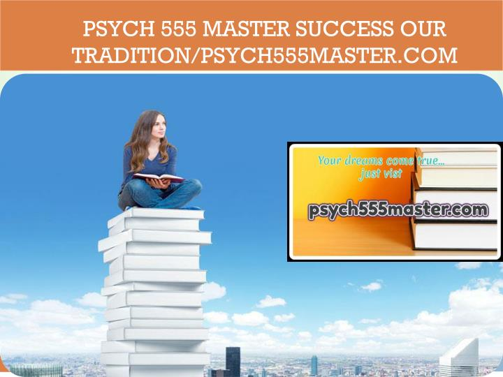 Psych 555 master success our tradition psych555master com