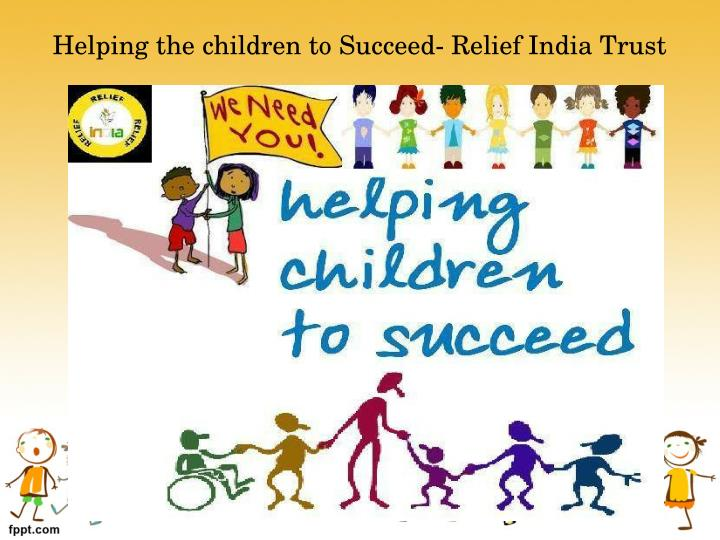 Helping the children to Succeed­ Relief India Trust