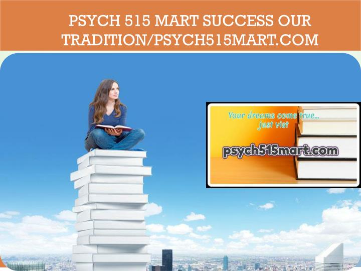 Psych 515 mart success our tradition psych515mart com
