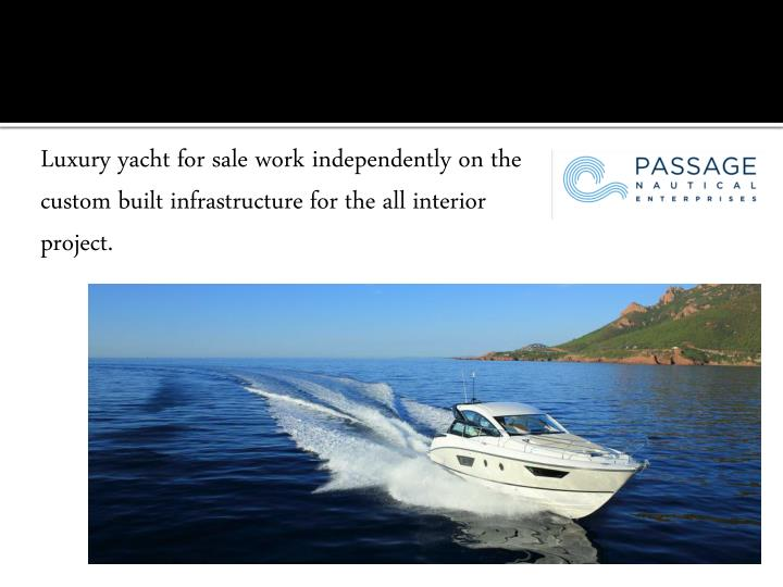 Luxury yacht for sale work independently on the custom built infrastructure for the all interior project.