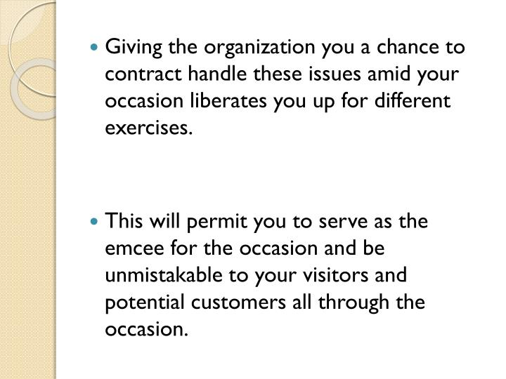 Giving the organization you a chance to contract handle these issues amid your occasion liberates you up for different exercises