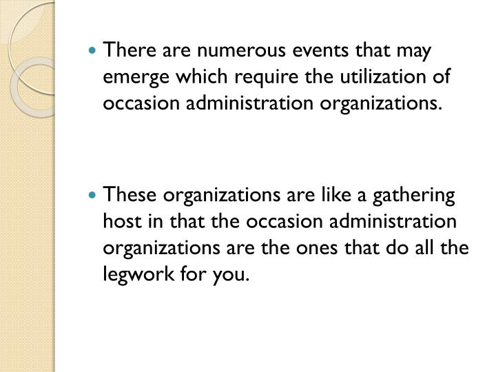 There are numerous events that may emerge which require the utilization of occasion administration organizations