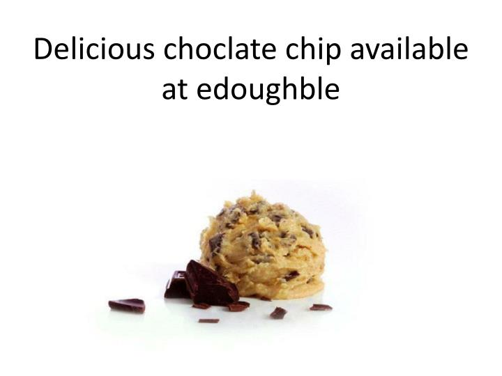 Delicious choclate chip available at edoughble