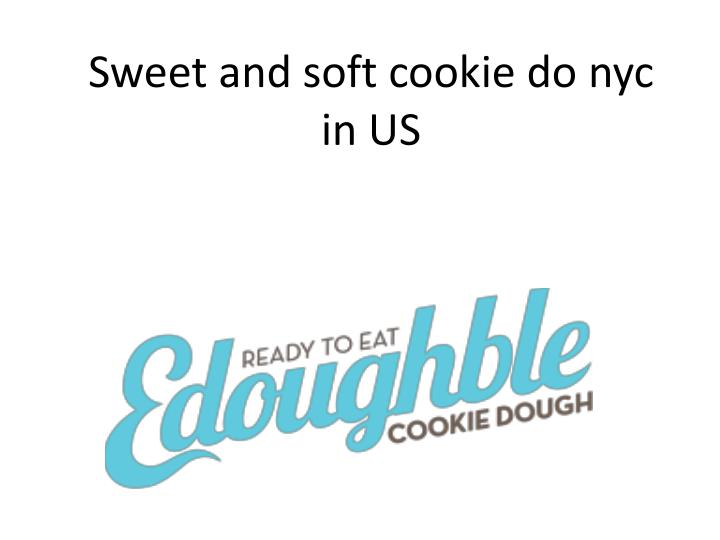 Sweet and soft cookie do nyc in us