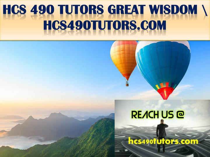 hcs 490 tutors great wisdom hcs490tutors com