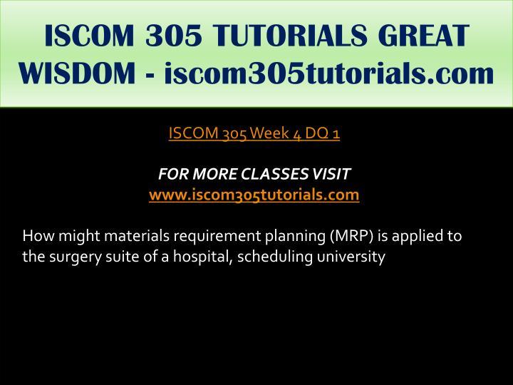 ISCOM 305 TUTORIALS GREAT WISDOM - iscom305tutorials.com