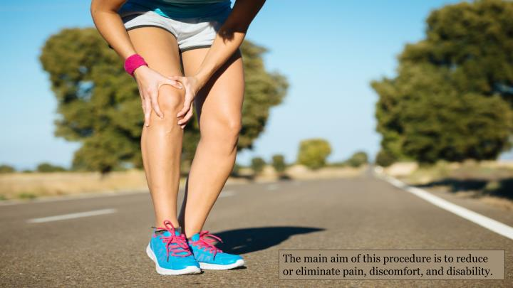 The main aim of this procedure is to reduce or eliminate pain, discomfort, and disability.